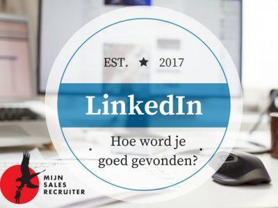 Hoe word je goed gevonden op LinkedIn?